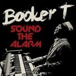 Booker T_Sound The Alarm_2013
