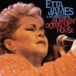 Etta James and The Roots Band: Burnin' Down The House (2002, RCA/Private)