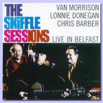 Van Morrison And Lonnie Donegan And Chris Barber: The Skiffle Sessions: Live In Belfast 1998 (1998, Pointblank)