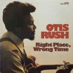 Otis Rush: Right Place, Wrong Time (1976, Bullfrog)