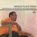 Charkes Mingus: Mingus Plays Piano Spontaneous Compositions And Improvisations (1964, Impulse!)
