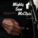 Mighty Sam McClain: Time And Change - Last Recordings (2016, Kirkelig Kulturverksted)