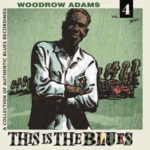 Woodrow Adams: This Is The Blues (2015, Be! Sharp Records)