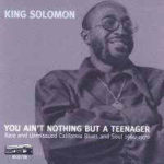 King Solomon: You Ain't Nothing But A Teenager (2005, Night Train International)