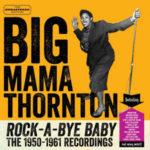 Big Mama Thornton: Rock-A-Bye Baby (The 1950-1961 Recordings) (2014, HooDoo Records)