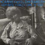 Carney - Hild - Kramer: Happiness Finally Came To Them (1987, Shimmy Dis Records)