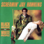 Screamin' Jay Hawkins: Black Music For White People (1991, Bizarre/Planet Records)