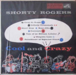 Shorty Rogers And His Orchestra Featuring The Giants: Cool And Crazy (1953, RCA Victor Records)