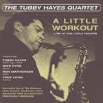 Tubby Hayes Quartet: A Little Workout - 'Live' At The Little Theatre (2018, Acrobat Records)