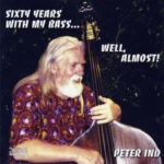 Peter Ind: Sixty Years with My Bass... Well Almost! (2008, Wave Records)