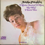 Aretha Franklin: I Never Loved A Man The Way I Love You (1967, Atlantic Records)