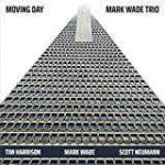 Mark Wade Trio: Moving Day (2018, Edition46 Records)