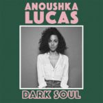 Anoushka Lucas: Dark Soul (2019, Independent)