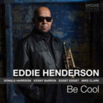 Eddie Henderson: Be Cool (2018, Smoke Sessions Records)
