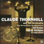 Claude Thornhill And His Orchestra: Play The Great Jazz Arrangements Of Gil Evans, Gerry Mulligan And Ralph Aldrich - 1942-1953 (2004, Fresh Sound Records)