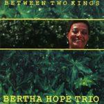 Bertha Hope Trio: Between Two Kings (1992, Minor Records)