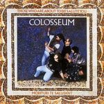 Colosseum: Those Who Are About To Die Salute You (1969, Fontana Records)