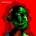 EP vinyl Ashley Henry's 5ive (2016, Jazz Re:freshed)