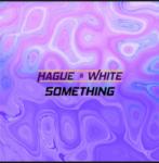 Hague & White: Something (2020, Chris Hague)