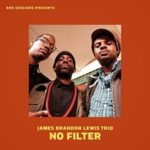 James Brandon Lewis Trio: No Filter (2017, BNS Sessions)