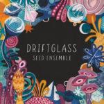 SEED Ensemble: Driftglass (2019, Jazz Re:freshed)