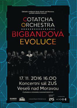Cotatcha Orchestra, plakát k vystoupení Bigbandová evoluce (17. listopadu 2016, Koncertní sál ZUŠ Veselí nad Moravou)